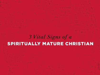 Signs of a mature christian