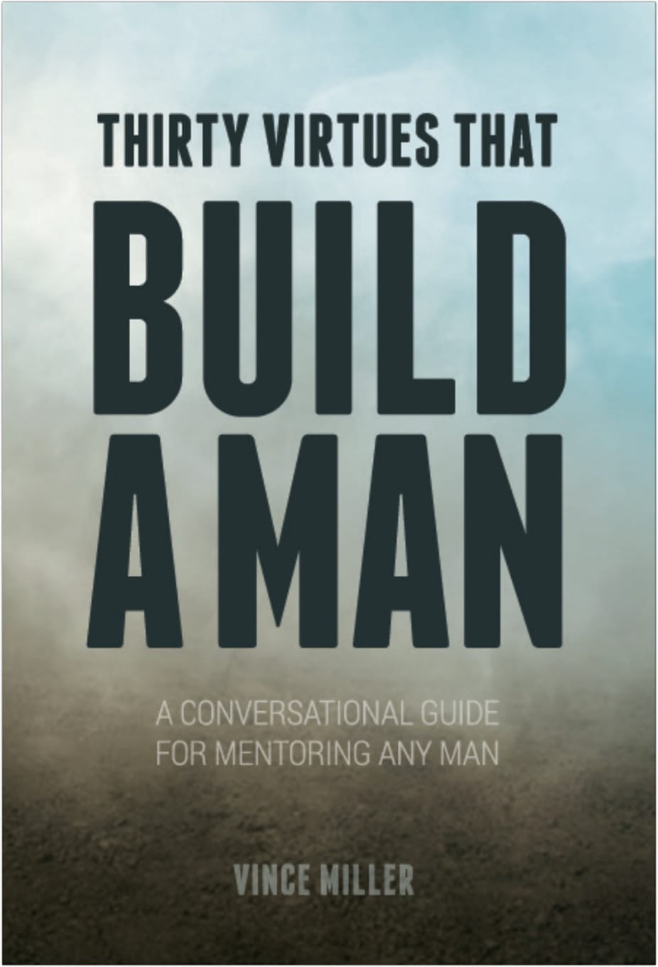 Thirty Virtues That Build a Man A Conversational Guide for Mentoring Any  Man (Equip Press, 2018)