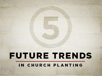 5 Future Church Planting Trends