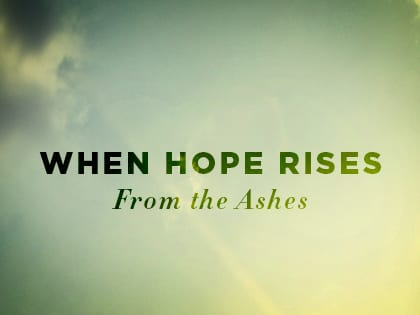 Hope rises from ashes