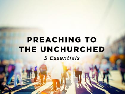 Preaching to the Unchurched: 5 Essentials