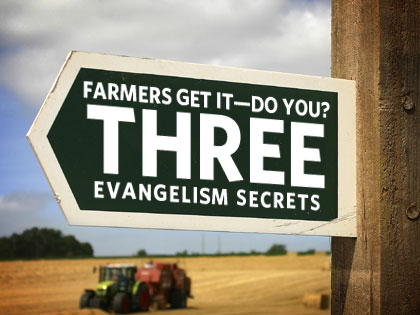 Farmers Get It—Do You? 3 Evangelism Secrets
